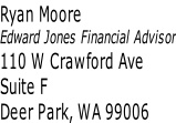 Ryan Moore Edward Jones Financial Advisor 110 W Crawford Ave Suite F Deer Park, WA 99006